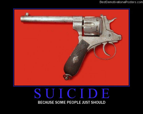 Suicide - Some People just Should! - Demotivational posters