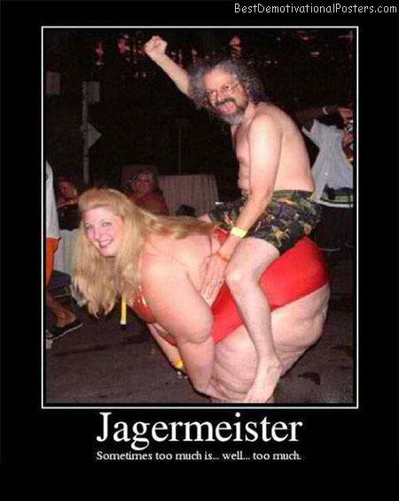 Too Much Jagermeister