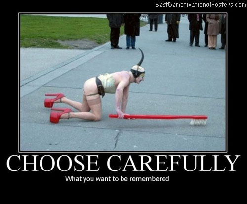 Choose-carefully-Best-Demotivational-poster