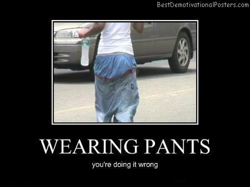 Wearing-pants-Best-Demotivational-poster