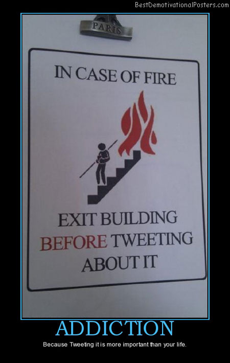 addiction-tweeter-addiction-fire-panel-exit-best-demotivational-posters