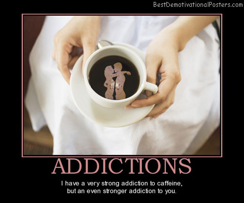 addictions-addicted-to-you-best-demotivational-posters