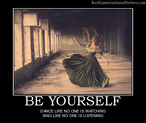 be-yourself-sing-dance-you-free-love-best-demotivational-posters