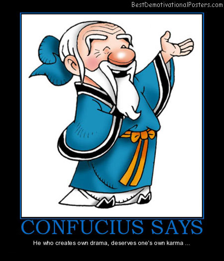 confucius-says-drama-desrves-karma-best-demotivational-posters