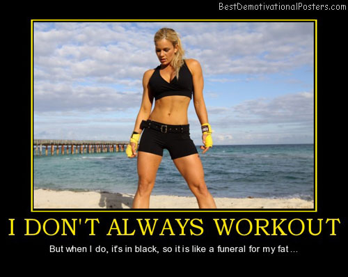 i-dont-always-workout-black-workout-clothes-fat-funeral-best-demotivational-posters