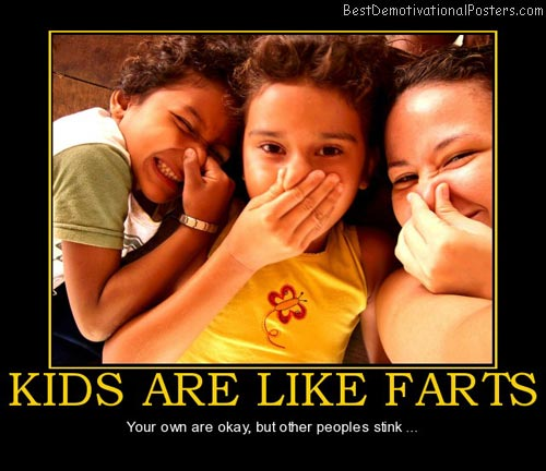kids-are-like-farts-kids-farts-other-peoples-stink-best-demotivational-posters