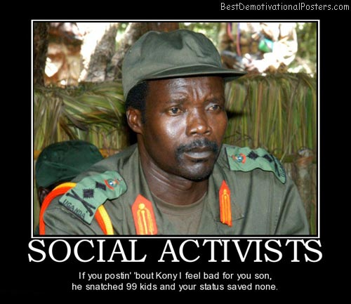 social-activists-kony-idiots-best-demotivational-posters