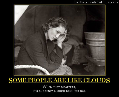 some-people-are-like-clouds-they-disappear-day-brightens-best-demotivational-posters