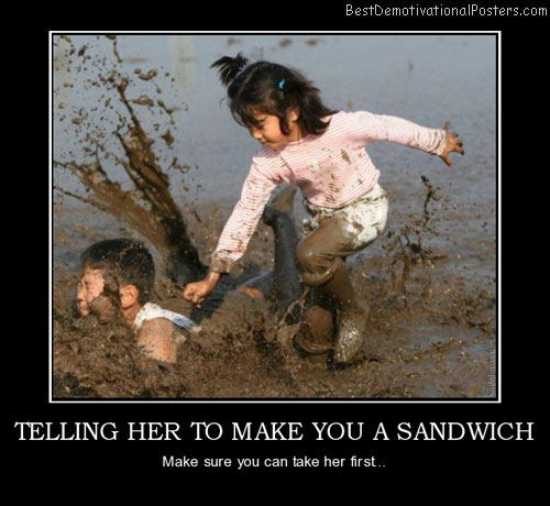 Telling Her To Make You A Sandwich