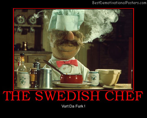 the-swedish-chef-vurt-da-furk-best-demotivational-posters