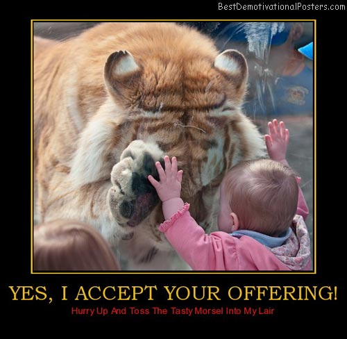 yes-i-accept-your-offering-tiger-offering-tasty-baby-carnivo-best-demotivational-posters
