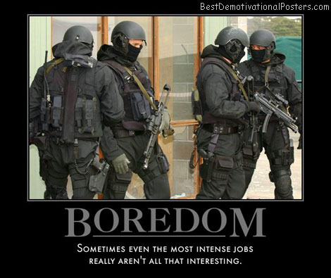 any-minute-now-bored-swat-intense-job-interest-best-demotivational-posters