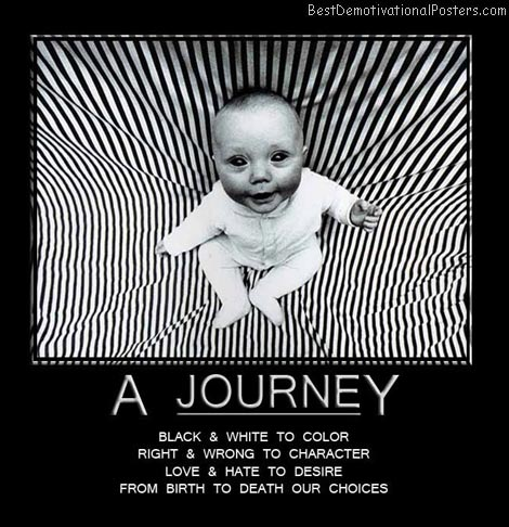 Black  White Motivational Posters on Black And White Journey Choices Life Death Baby Best Demotivational