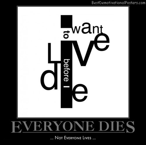 everyone-dies-death-not-before-live-best-demotivational-posters