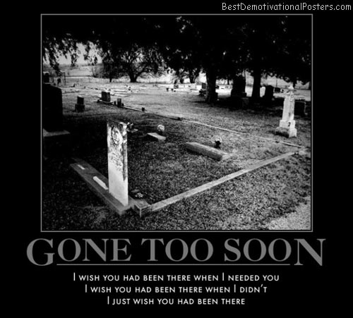 gone-too-soon-death-wish-you-were-here-best-demotivational-posters