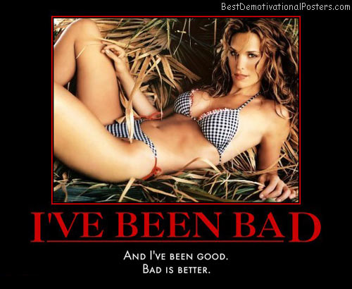 ive-been-bad-bad-is-better-best-demotivational-posters