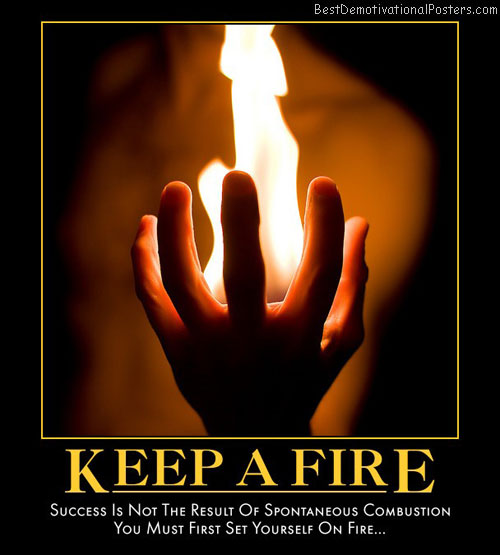 keep-a-fire-spontaneous-combust-success-best-demotivational-posters