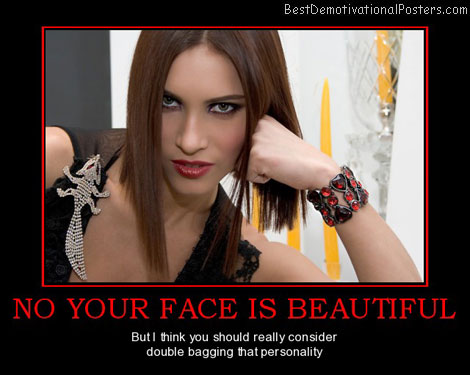 no-your-face-is-beautiful-face-double-best-demotivational-posters
