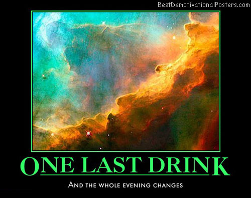 one-last-drink-changes-the-evening-best-demotivational-posters