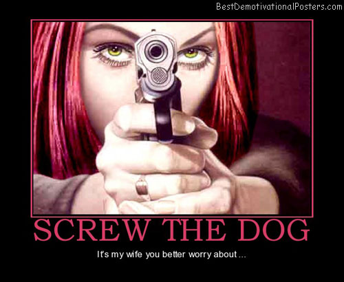 screw-dog-worry-about-wife-best-demotivational-posters