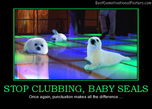 stop-clubbing-baby-seals-punctuatio-best-demotivational-posters
