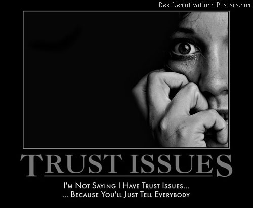 trust-issue-tell-reveal-everyone-best-demotivational-posters