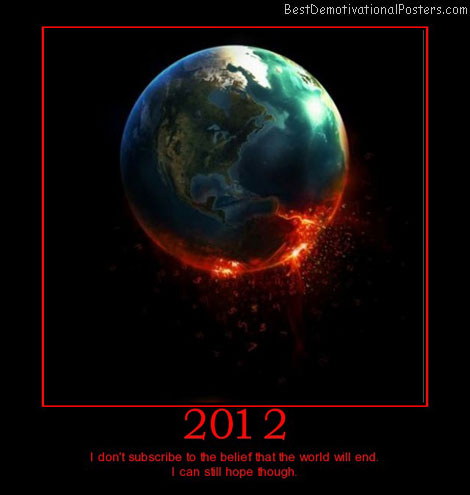 year-2012-beginning-hope-of-the-end-best-demotivational-posters
