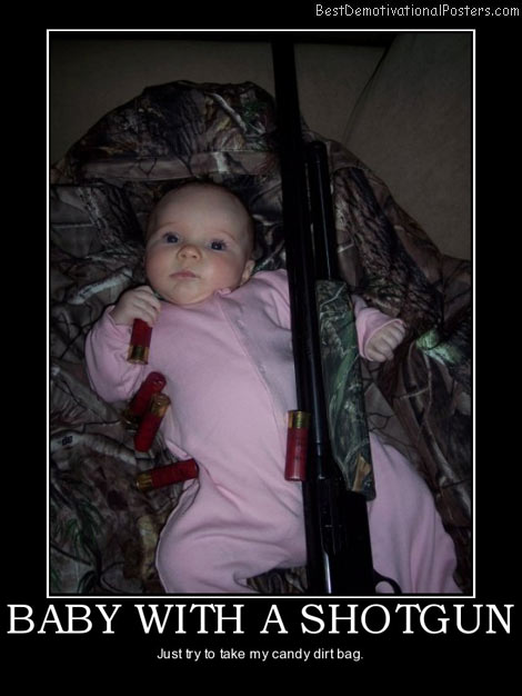 baby-with-a-shotgun-best-demotivational-posters