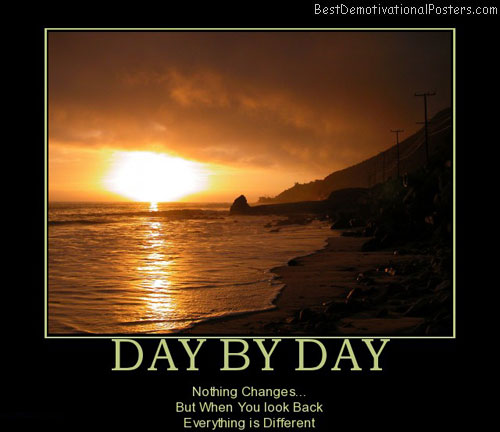 day-by-day-nothing-changes-everything-different-best-demotivational-posters