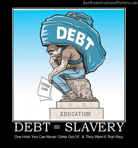 http://bestdemotivationalposters.com/wp-content/uploads/2012/06/debt-slavery-money-best-demotivational-posters.jpg