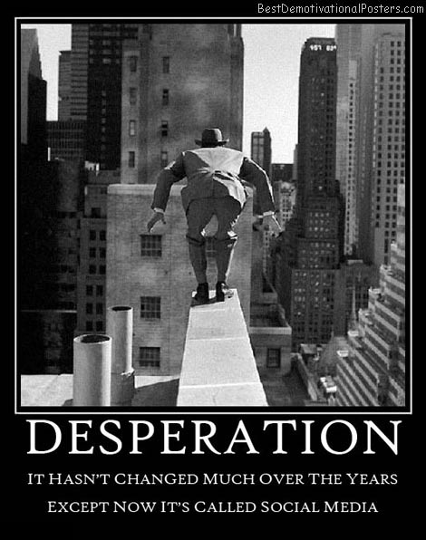 desperation-social-media-best-demotivational-posters