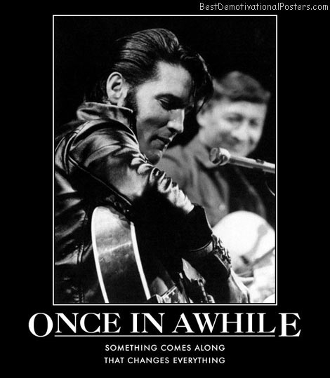 everything-changed-elvis-best-demotivational-posters