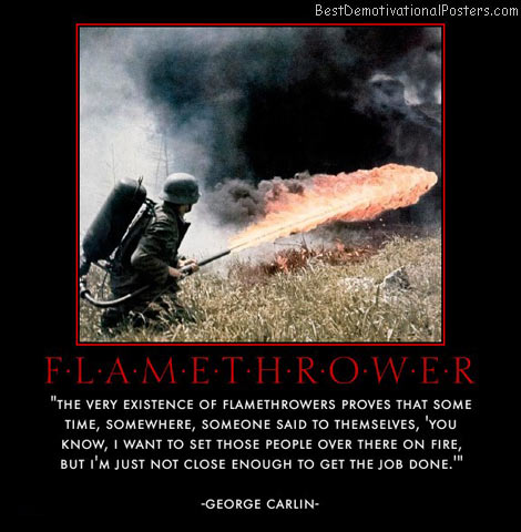 flamethrower-fire-soldier-war-george-carlin-best-demotivational-posters