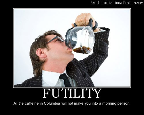 funny motivational posters for office. Futility-coffee-work-office-best-demotivational-posters Funny Motivational Posters For Office