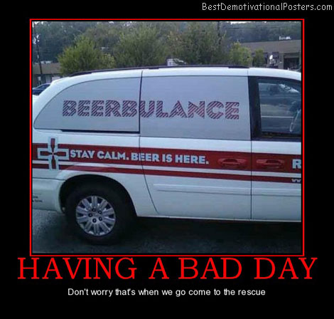 having-a-bad-day-beerbulance-rescue-best-demotivational-posters