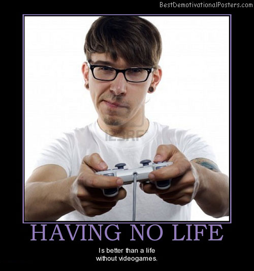 having-no-life-life-videogames-geek-best-demotivational-posters