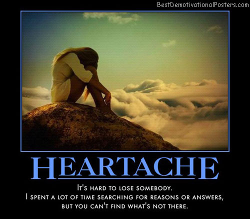 heartache-lose-somebody-searching-reasons-answers-best-demotivational-posters