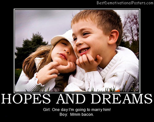 hopes-dreams-marriage-bacon-kids-best-demotivational-posters