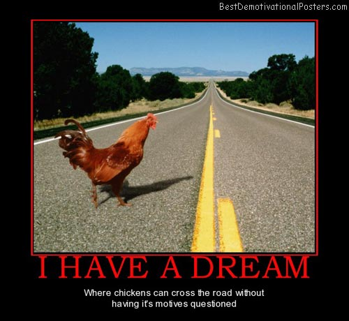i-have-a-dream-chicken-cross-road-question-motives-best-demotivational-posters
