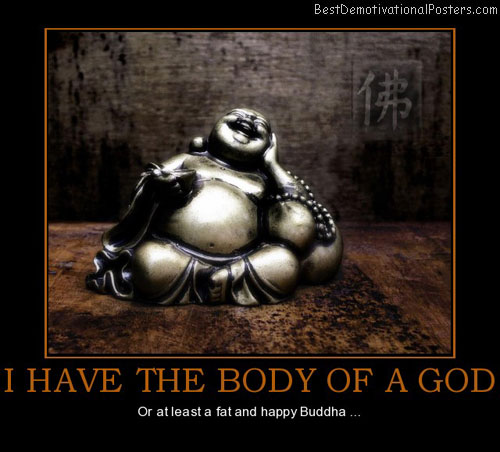 i-have-the-body-of-a-god-happy-buddha-best-demotivational-posters