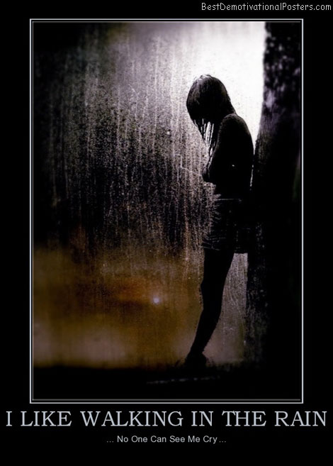 i-like-walking-in-the-rain-cry-best-demotivational-posters