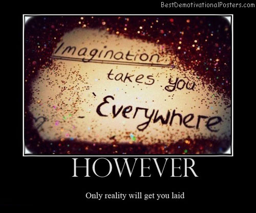 imagination-imagine-blows-reality-laid-everywhere-best-demotivational-posters