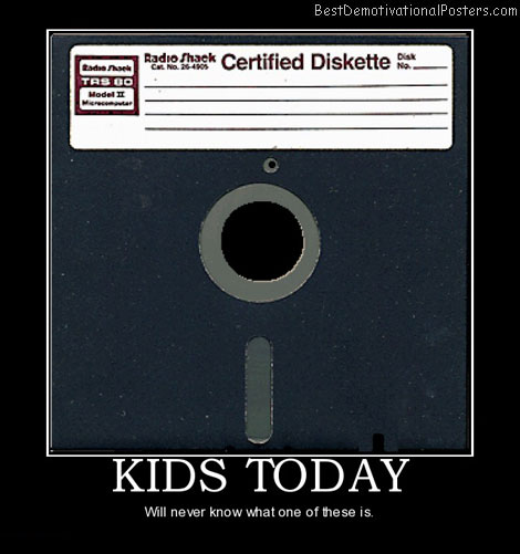 kids-today-floppy-disk-best-demotivational-posters