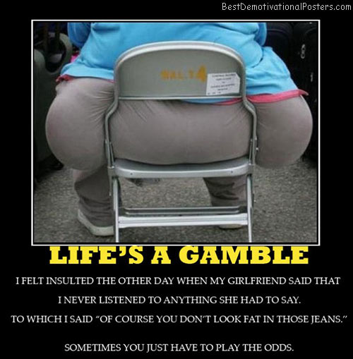 lifes-a-gamble-fat-best-demotivational-posters
