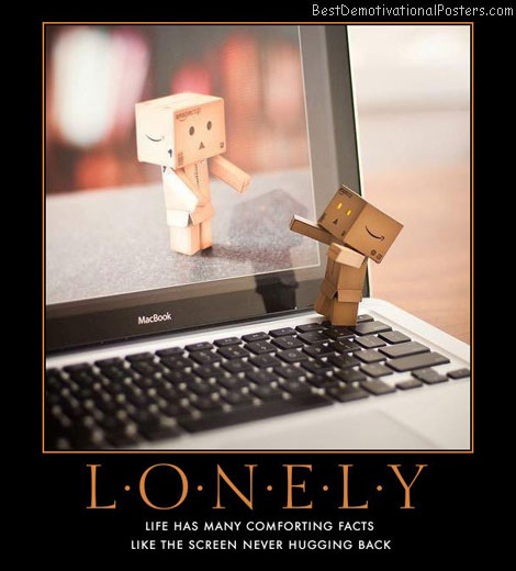 lonely-screens-chatting-online-empty-best-demotivational-posters