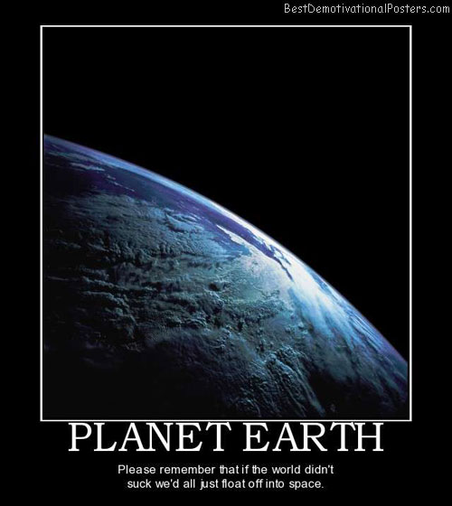 planet-earth-gravity-float-space-best-demotivational-posters