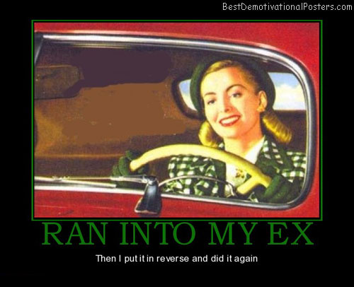 ran-into-my-ex-reverse-again-best-demotivational-posters
