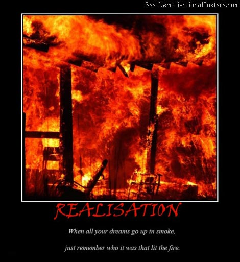 realisation-dreams-fire-smoke-died-life-best-demotivational-posters