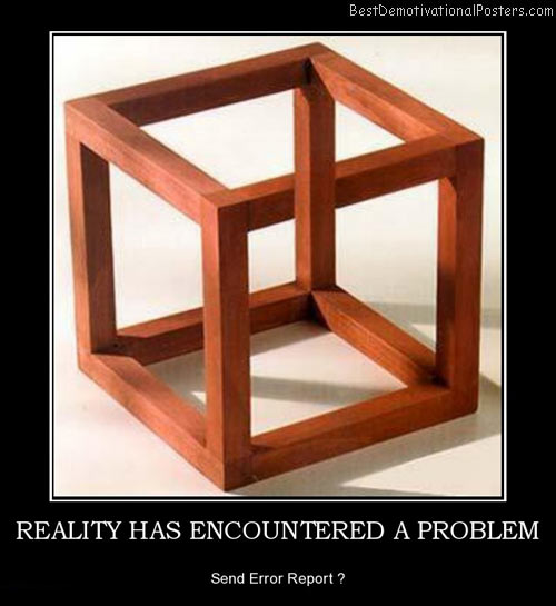 reality-has-encountered-a-problem-impossible-reality-problem-best-demotivational-posters