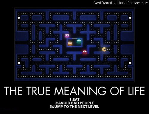 the-true-meaning-life-pacman-metaphore-best-demotivational-posters